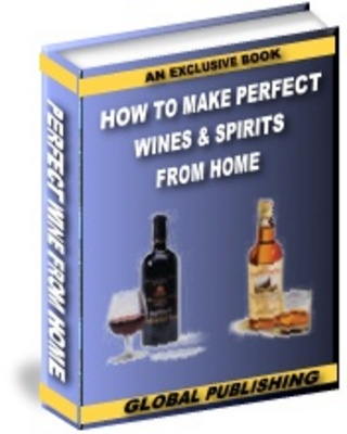 Product picture How to Make Perfect Wine and Spirits from Home